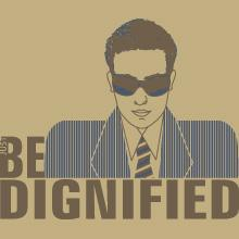 Be Dignified